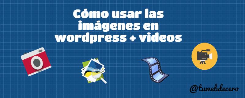 como usar las imagenes en wordpress+videos
