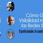 Cómo ganar visibilidad mediante la Redes Sociales. 9 profesionales te cuentan sus métodos.
