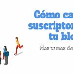Cómo captar suscriptores en tu blog de forma eficaz