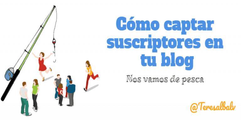 como captar suscriptores para tu blog de forma eficaz