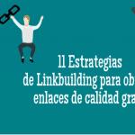 11 Estrategias de Linkbuilding para obtener enlaces de calidad gratis