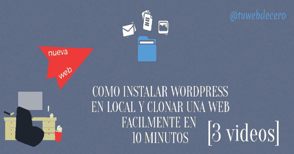 Cómo instalar WordPress en local y clonar una web en 10 minutos