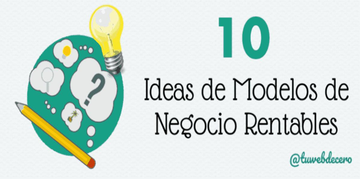 10 Ideas y Modelos de Negocio Rentables en Interen Auge