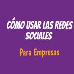 Cómo usar las redes sociales para empresas